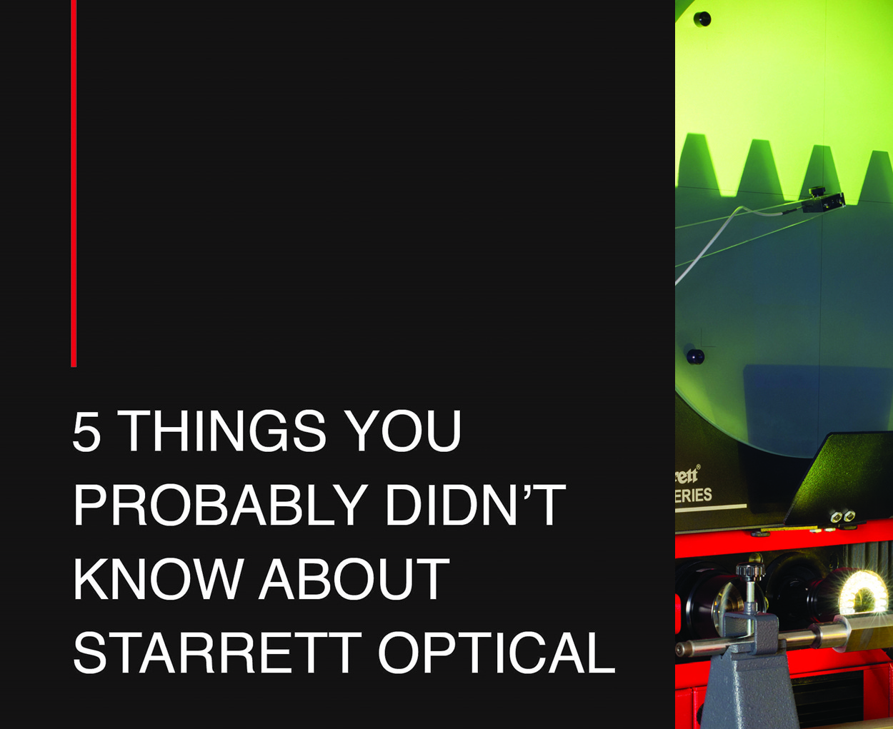 962, 962, 5 things you didnt know (Optical), 5-things-you-didnt-know-Optical.jpg, 1467241, https://starrett-metrology.co.uk/wp-content/uploads/2019/12/5-things-you-didnt-know-Optical.jpg, https://starrett-metrology.co.uk/5-things-you-probably-didnt-know-about-starrett-optical/5-things-you-didnt-know-optical/, , 4, , , 5-things-you-didnt-know-optical, inherit, 462, 2020-03-04 14:11:35, 2020-03-04 14:11:35, 0, image/jpeg, image, jpeg, https://starrett-metrology.co.uk/wp-includes/images/media/default.png, 1250, 1021, Array